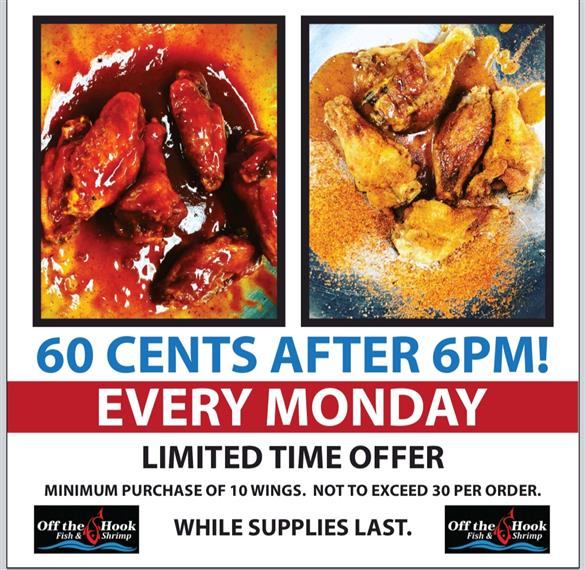 60 CENTS AFTER 6PM! Every Monday - Limited Time Offer (Minimum Purchase of 10 Wings. Not to exceed 30 per order.)