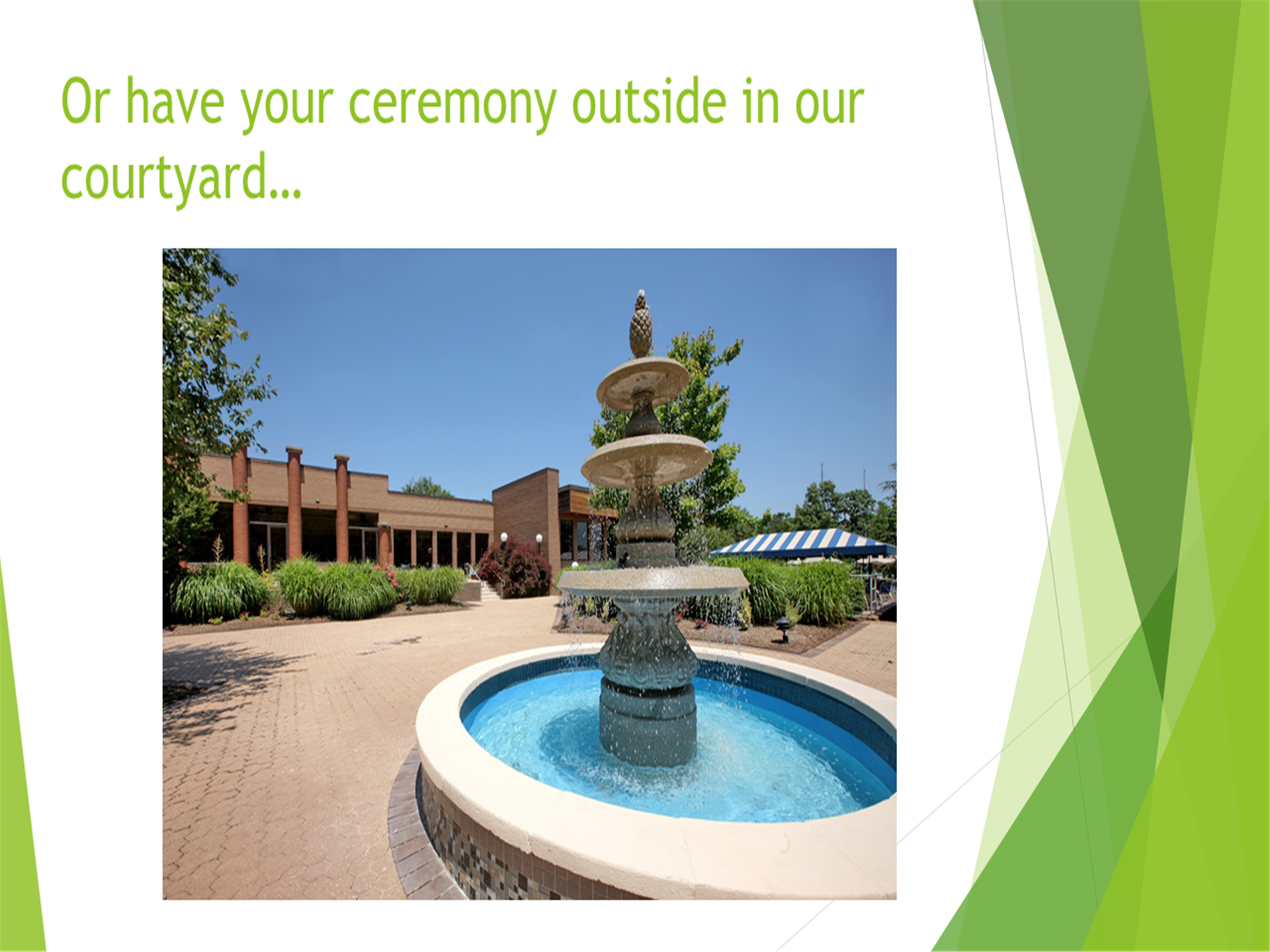 Or have the ceremony outside in our courtyard... image of the water fountain in the courtyard area.