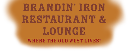 Brandin' Iron restaurant and lounge. where the old west lives.