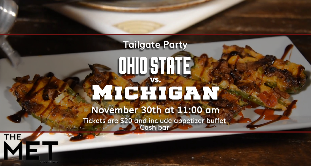 Tailgate Party. Ohio State vs. Michigan. November 30th at 11 am. Tickets are $20 and include appetizer buffet. Cash bar.