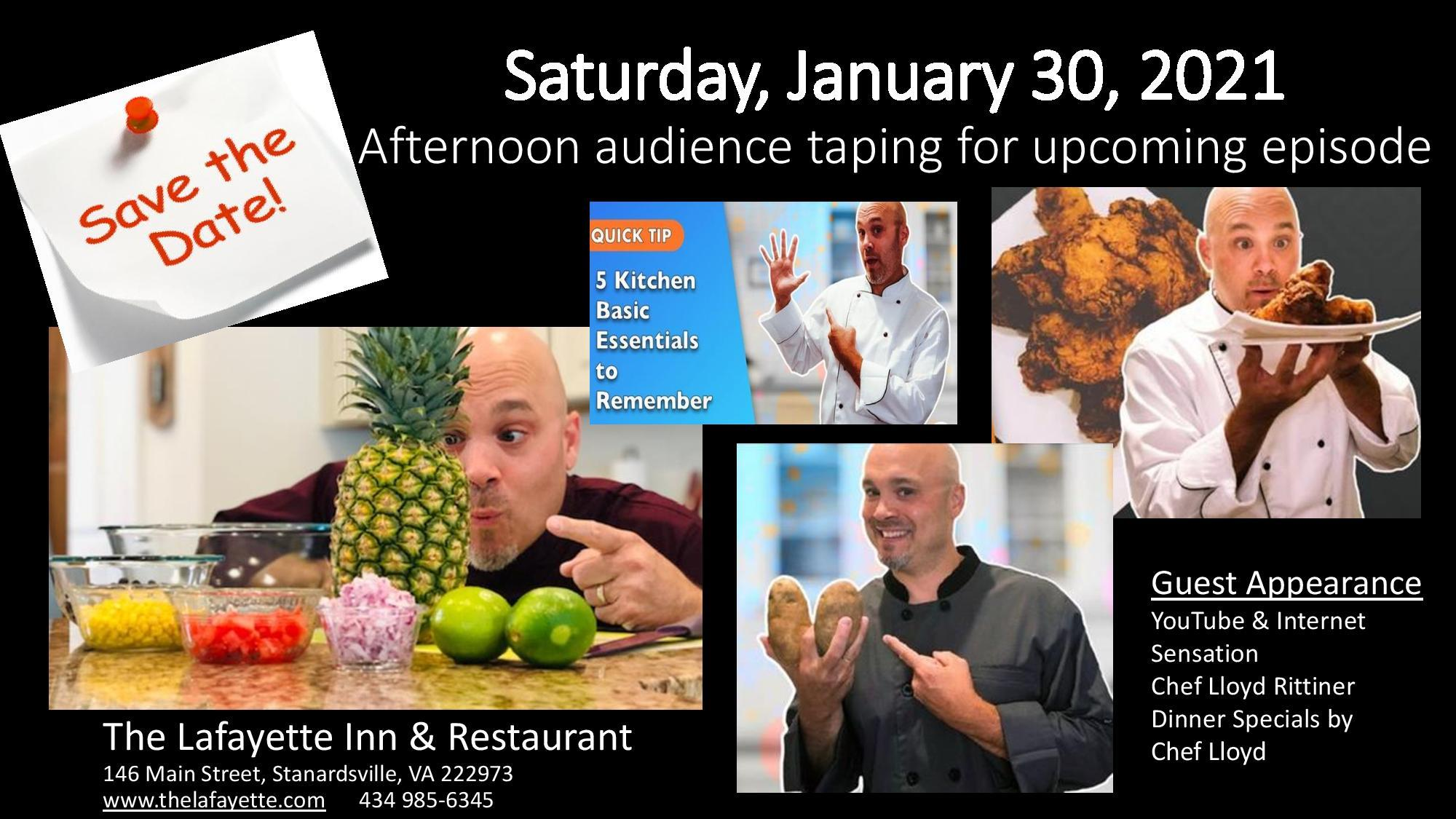 Saturday, January 30th, 2021. Afternoon audience taping for upcoming episode. Guest appearance youtube and internet sensation, chef lloyd rittiner dinner specials by chef lloyd.