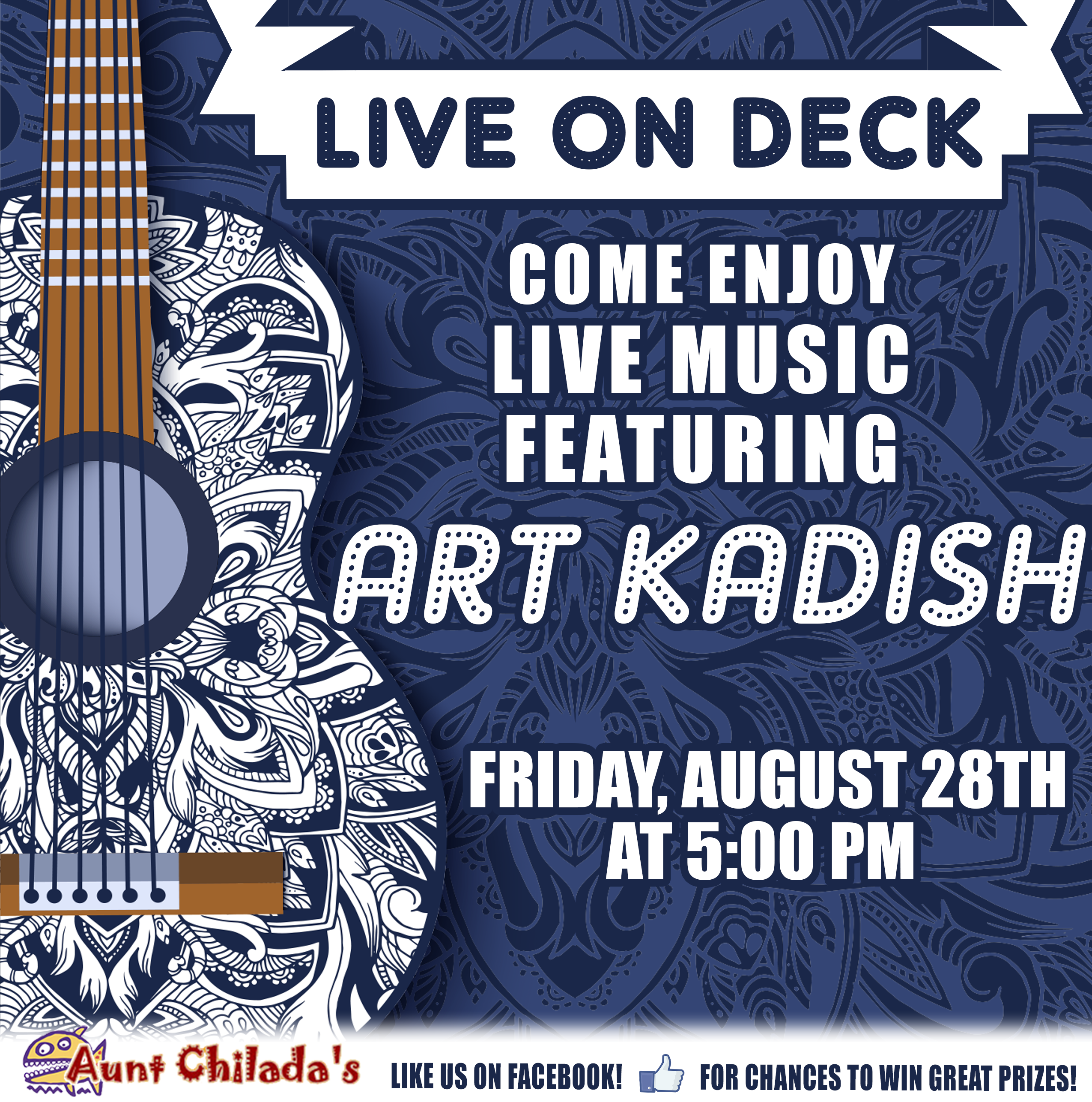 Live On Deck. Come Enjoy Live Music Featuring Art Kadish. Friday, August 28th at 5PM. aunt chilada's. like us on facebook! for chances to win great prizes!