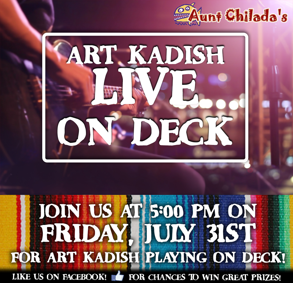 aunt chilada's Art Kadish Live On Deck. Join Us at 5:00PM on Friday, July 31st for Art Kadish Playing On Deck! like us on facebook! for chances to win great prizes!