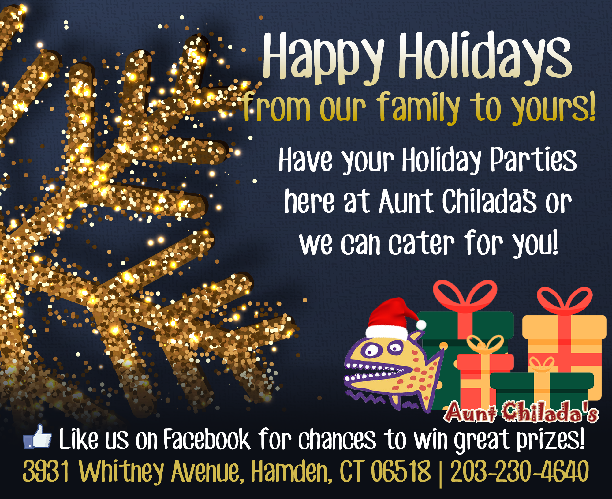 Happy holidays from our family to yours! Have your Holiday Parties here at Aunt Chilada's or we can cater for you!