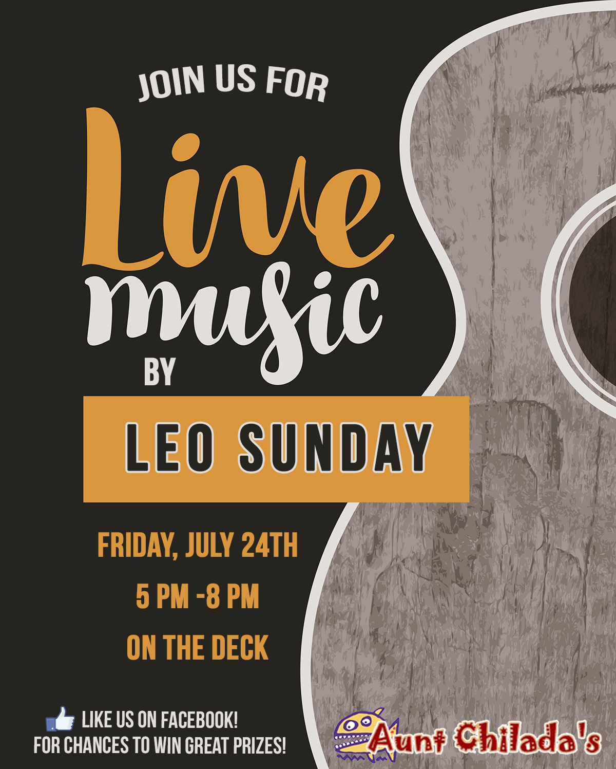 join us for live music by Leo Sunday Friday, July 24th 5-8 pm on the deck. like us on facebook! for chances to win great prizes! aunt chilada's