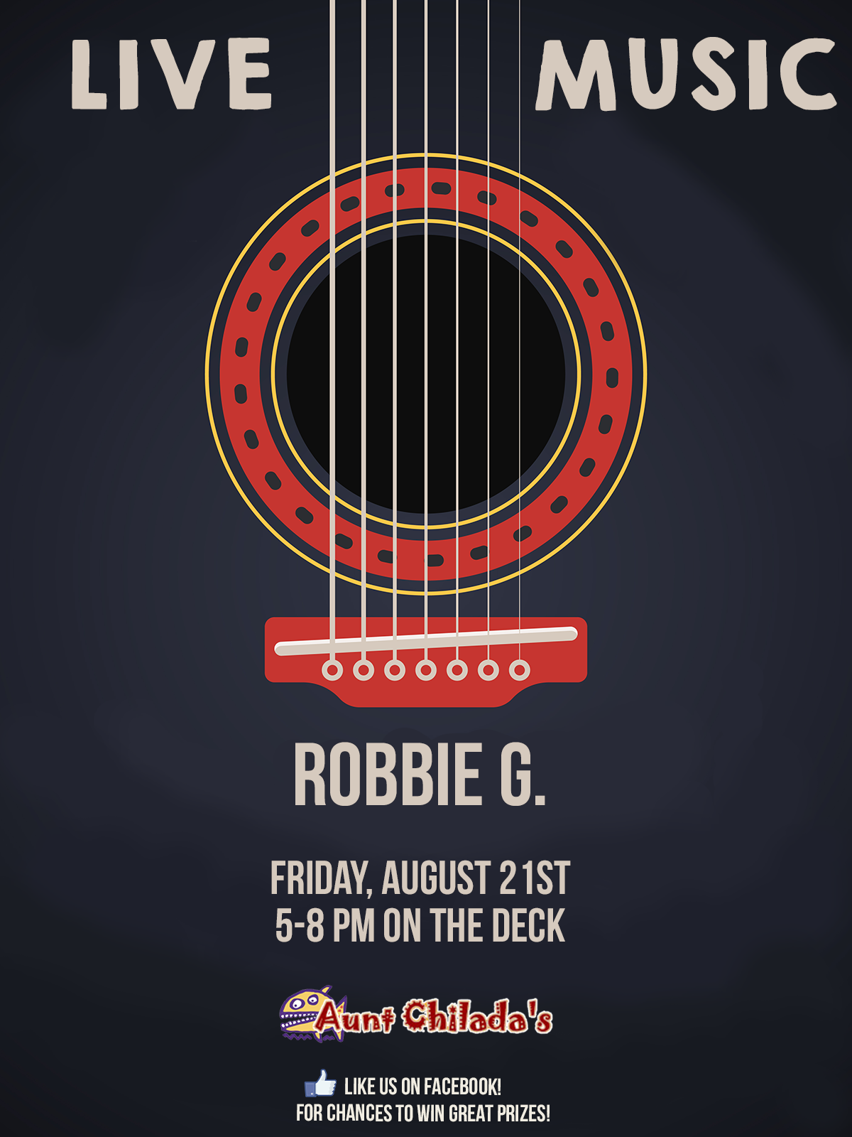 Live music Robbie G. Friday, August 21st 5-8 pm on the deck. aunt chilada's. like us on facebook! for chances to win great prizes!