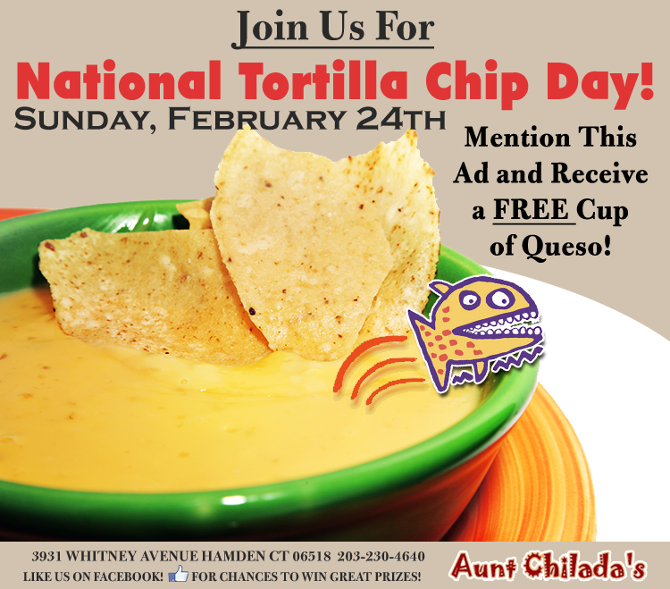 Join us for National Tortilla Chip Day. Sunday, February 24th. Mention this ad and receive a free cup of queso.