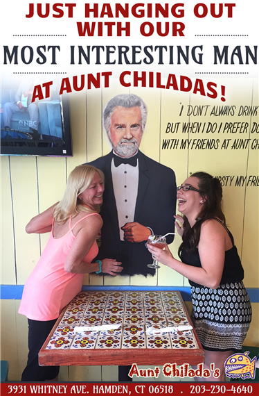 Just hanging out with our most interesting man at aunt chilada. Aunt chilada's. 3931 Whitney Avenue, Hamden, Connecticut 06518. 203-230-4640.