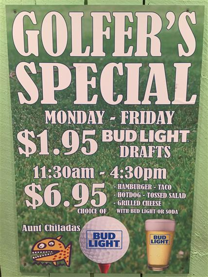 Golfers Special. monday through friday. $1.95 bud light drafts. 11:30 am to 4:30pm choice of hamburger, taco, hot dog, tossed salad, grilled cheese with bud light or soda $6.95.