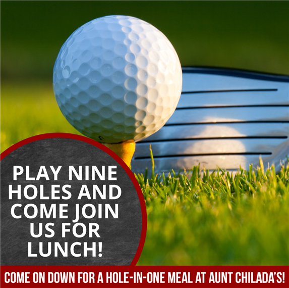 """Golf Ball on Tee with Text, """"Play Nine Holes and Come Join Us For Lunch! Come on down for a hole-in-one meal at Aunt Chilada's!"""""""