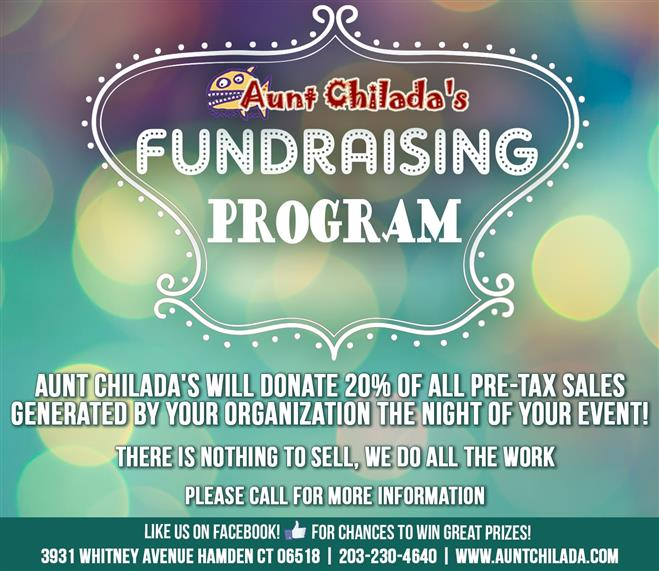 aunt chilada's fundraising program. aunt chiladas will donate 20% of all pre-tax sales generated by your organization the night of your event! there is nothing to sell, we do all the work. please call for more information. like us on facebook! for chances to win great prizes! 3931 whitney avenue hamden ct 06518 203-230-4640 www.auntchilada.com