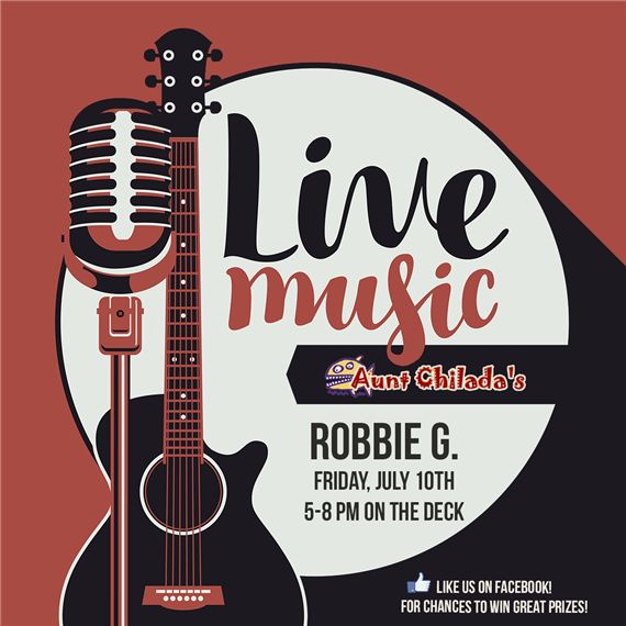 live music aunt chilada's Robbie G July 10th 5-8pm on the deck. like us on facebook! for chances to win great prizes!