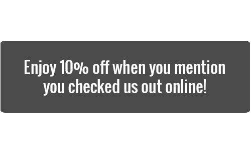 Enjoy 10 percent off when you mention you checked us out online.