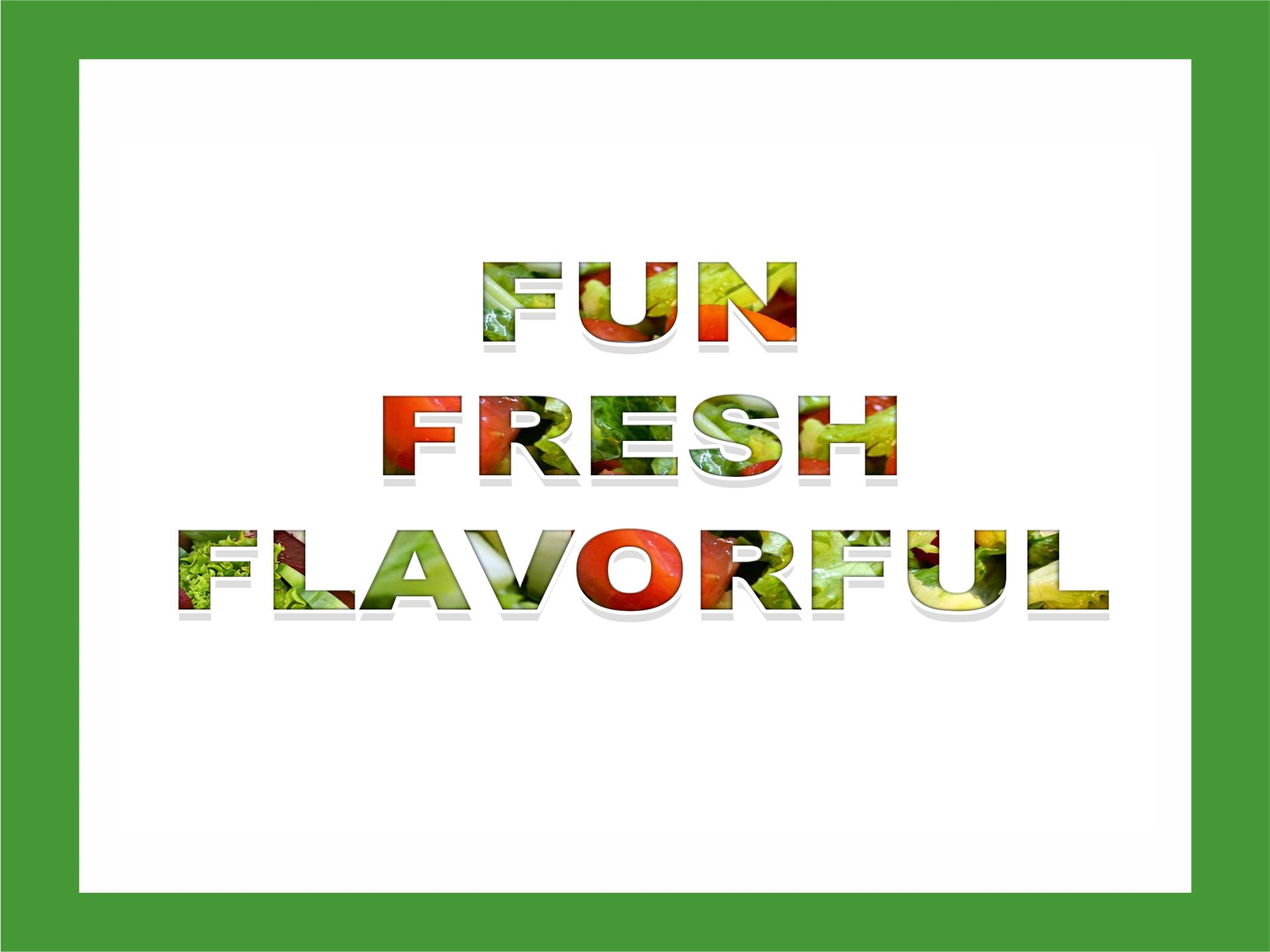 """Fun Fresh Flavorful"""