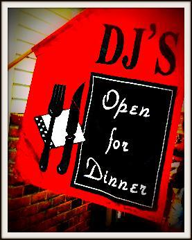 sign that says dj's open for dinner