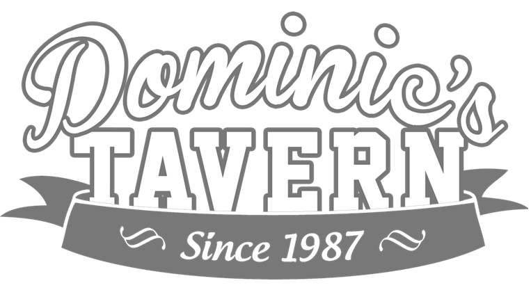 Dominic's Tavern. Since 1987.