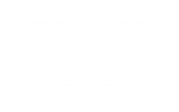 Undeniably Delicious. Rosetti's Catering since 2006