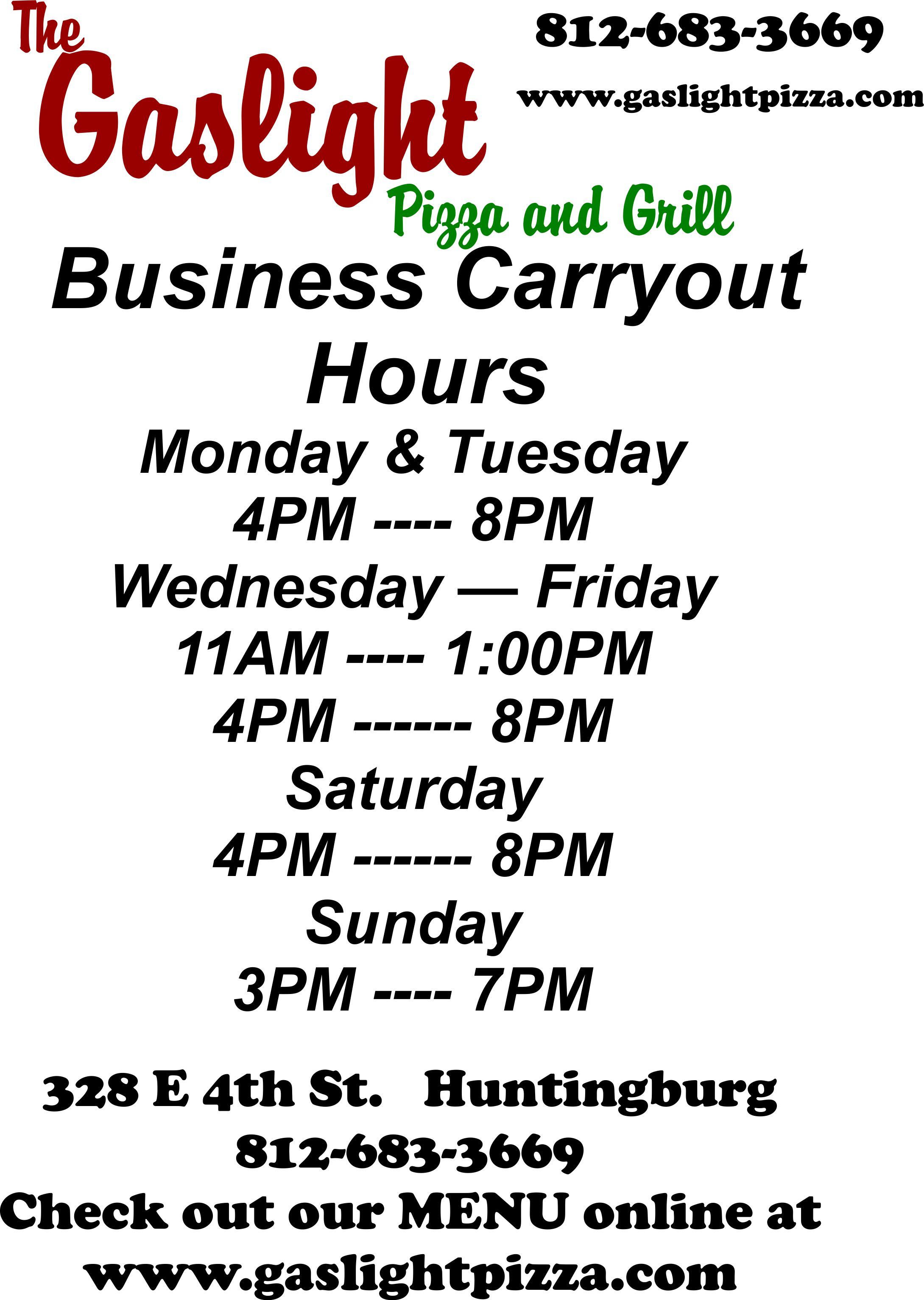 Business Carryout Hours Monday and Tuesday: 4 pm to 8 pm, Wednesday through Friday 11 am to 1 pm and 4 pm to 8 pm, Saturday 4 pm to 8 pm, and sunday from 3 pm to 7 pm