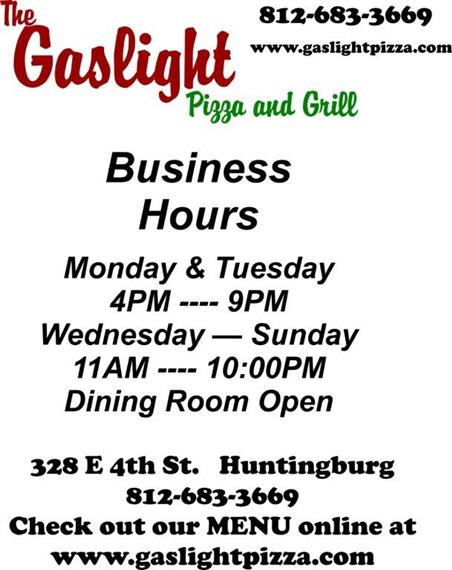 The Gaslight Pizza and Grill , Business Hours : Monday & Tuesday 4pm-9pm / Wednesday - Sunday 11AM -10PM. Dining Room Open