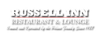 Russell Inn Restaurant & Lounge.  Owned and operated by the Peluso family since 1987