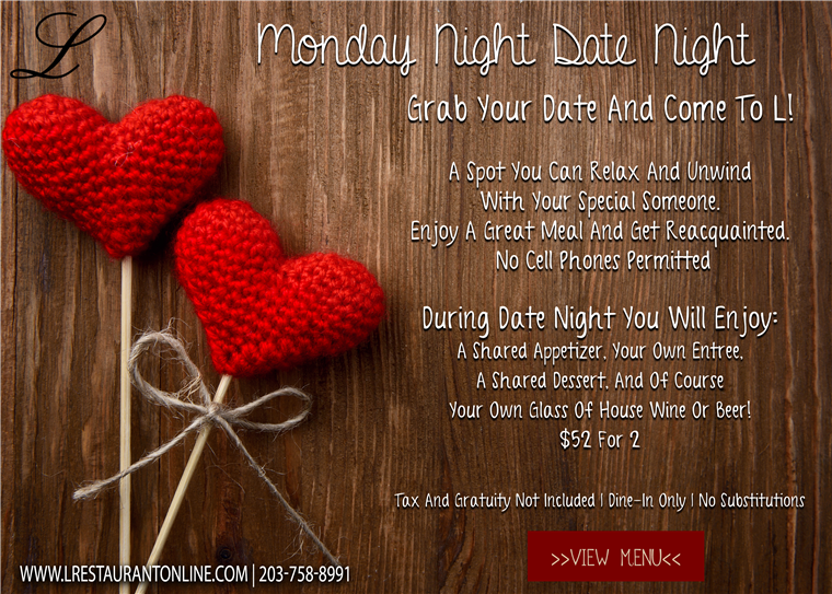 Monday Night Date Night. Grab your date and come to L! $52 for 2