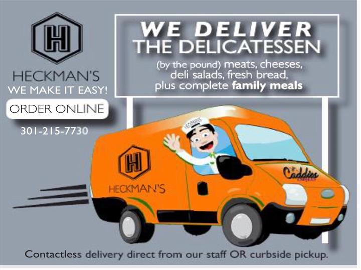 heckman's we make it easy! order online 301-215-7730 we deliver the delicatessen (by the pound) meats, cheeses, deli salads, fresh breads, plus complete family meals, contactless delivery direct from our staff or curbside pickup.