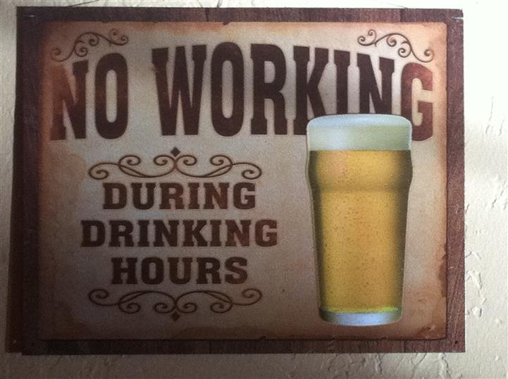 """No Working During Drinking Hours"" sign"