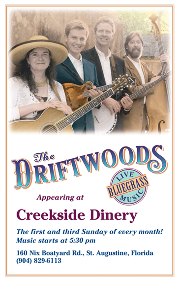live bluegrass music the driftwoods appearing at creekside dinery the first and third sunday of every month! music starts at 5:30 pm. 160 nix boatyard rd., st. augustine, florida 904-829-6113