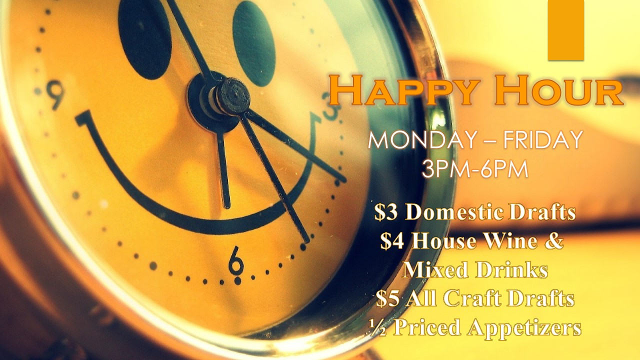 HAPPY HOUR MONDAY-FRIDAY 3PM-6PM. $3 Domestic Drafts, $4 House Wine & Mixed Drinks, $5 All Craft Drafts, 1/2 Priced Appetizers