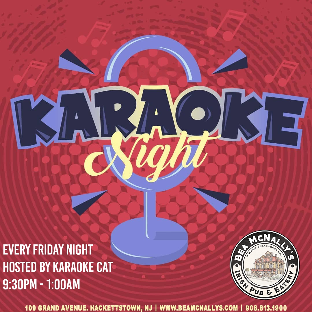 KARAOKE NIGHT. EVERY FIRDAY NIGHT, HOSTED BY KARAOKE CAT, 9:30PM - 1:00AM. 109 GRAND AVENUE, HACKETTSTOWN, NJ | WWW.BEAMCNALLYS.COM | 908.813.1900