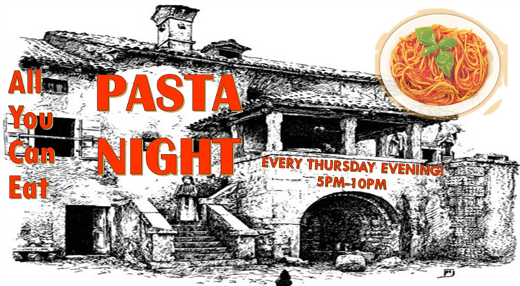 All You Can Eat Pasta Night - Every Thursday Evening 5 pm-10 pm