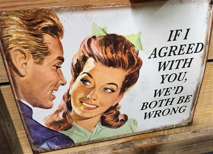 "1950's style painting that says ""If i agreed with you, we'd both be wrong"""