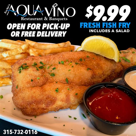 aqua vino restaurant & banquets open for pick-up or free delivery. $9.99 fresh fish fry includes a salad. 315-732-0116