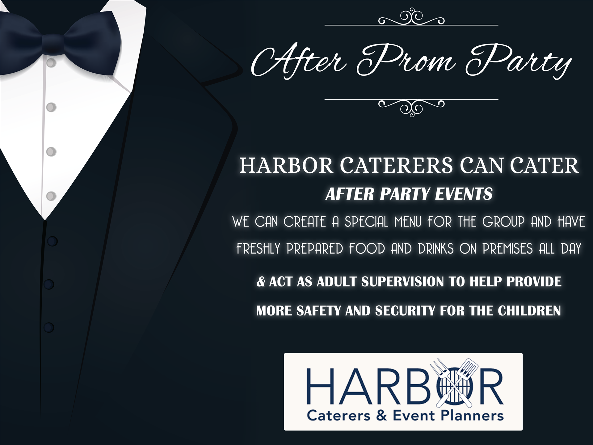 After Prom Party | Harbor Caterers can cater after-party events!  We can create a special menu for the group and have freshly prepared food and drinks on premises all day. & act as adult supervision to help provide more safety and security for the children.