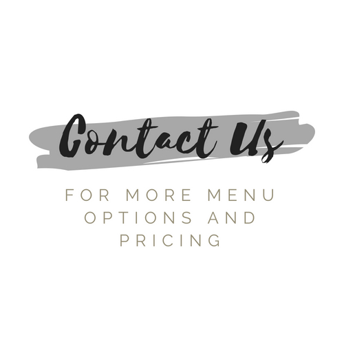Contact Us for more menu options and pricing.