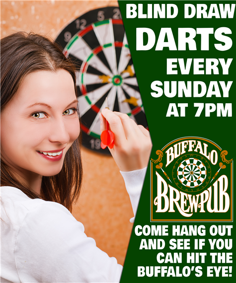 blind draw darts every sunday at 7pm buffalo brewpub come hang out and see if you can hit the buffalo's eye!