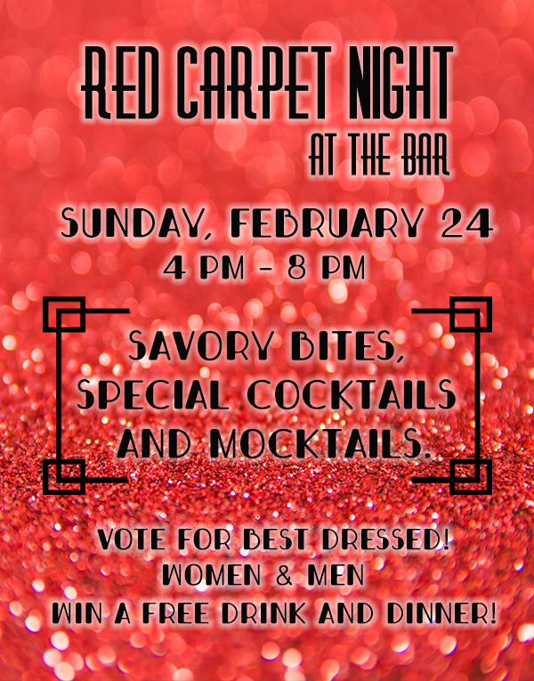 Red Carpet Night at the bar. Sunday, February 24th at 4 pm - 8 pm,  Best dressed competiton for men and women, Winner gets a free drink and dinner.