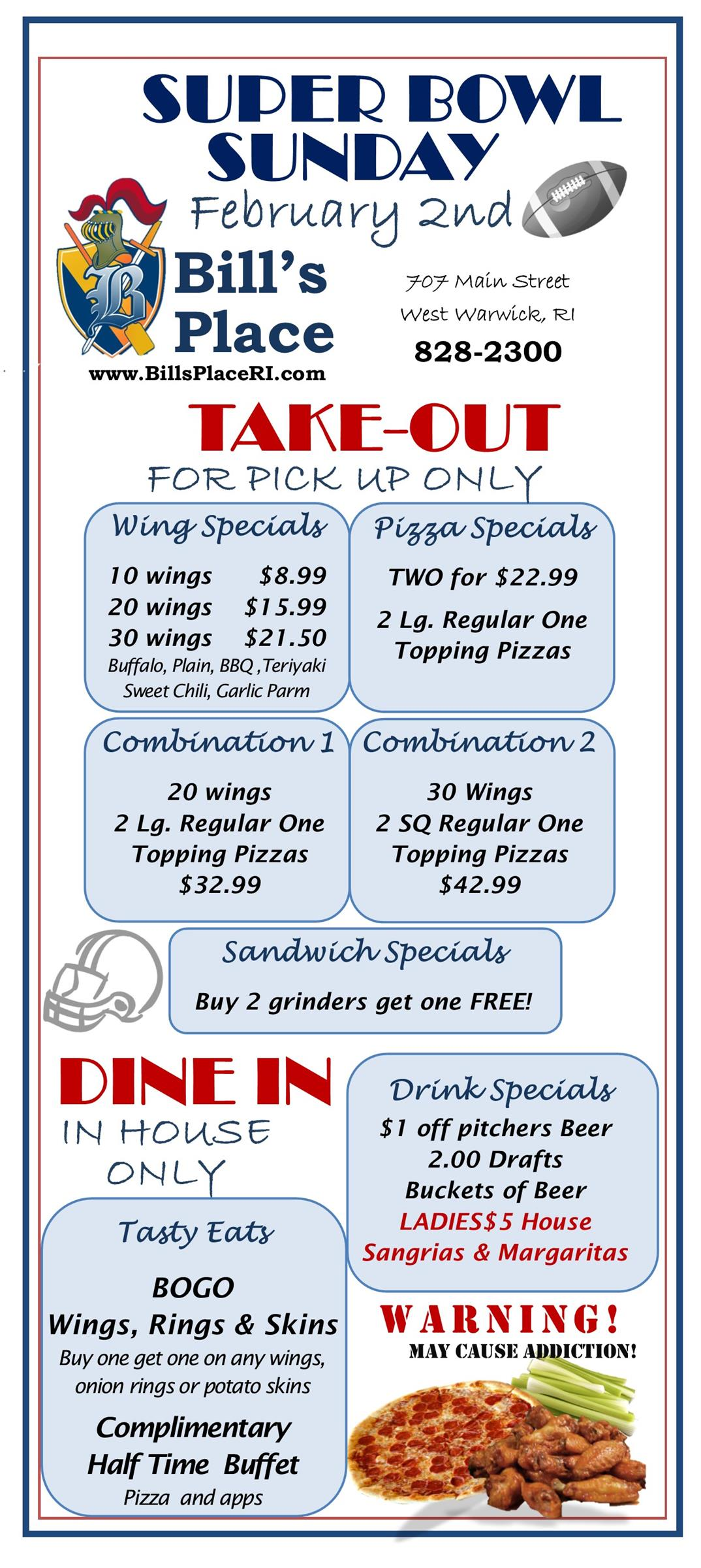 Super Bowl Sunday | February 2nd | Bill's Place | Take out for pick up only | Wing Specials | Pizza Specials | Combination 1 | Combination 2 | Sandwich Specials | Drink Specials