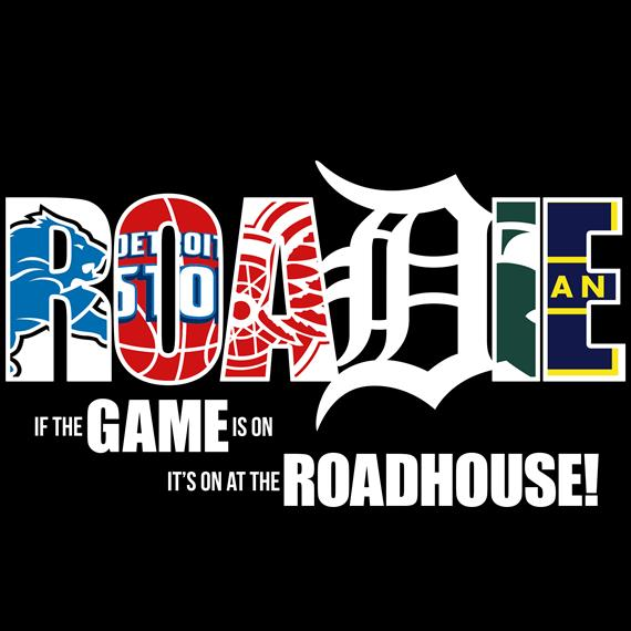 roadie. if the game is on, it's on at the roadhouse!