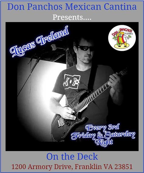 don panchos mexican cantina presents... lucas ireland every 3rd friday and saturday night on the deck 1200 armory drive, franklin va 23851