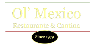 Ol' Mexico Restaurante & Cantina. Since 1979.