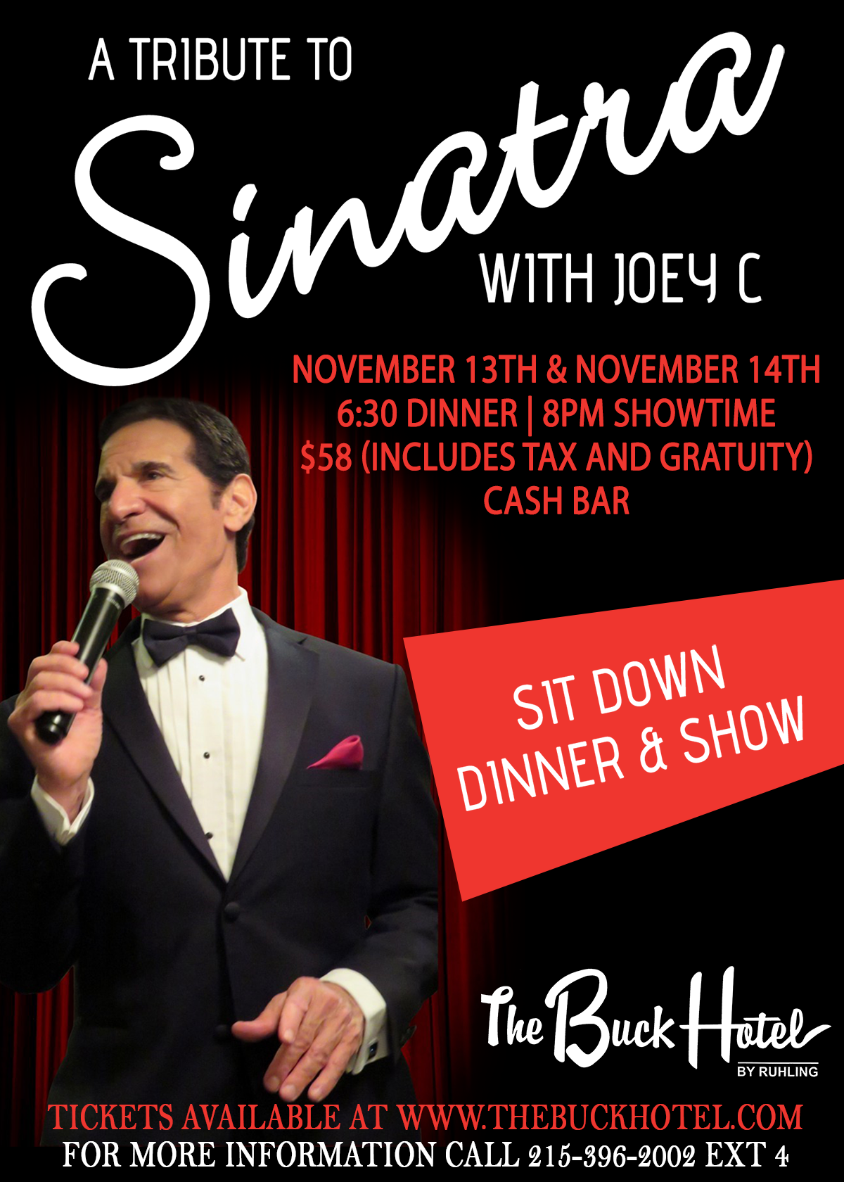 A tribute to Sinatra with Joey C. November 13th & November 14th. 6:30 dinner | 8PM Showtimes. $58 includes tax and gratuity. Cash bar. Sit down dinner and show. Tickets available at www.thebuckhotel.com. For more information call 215-396-2002 ext 4.