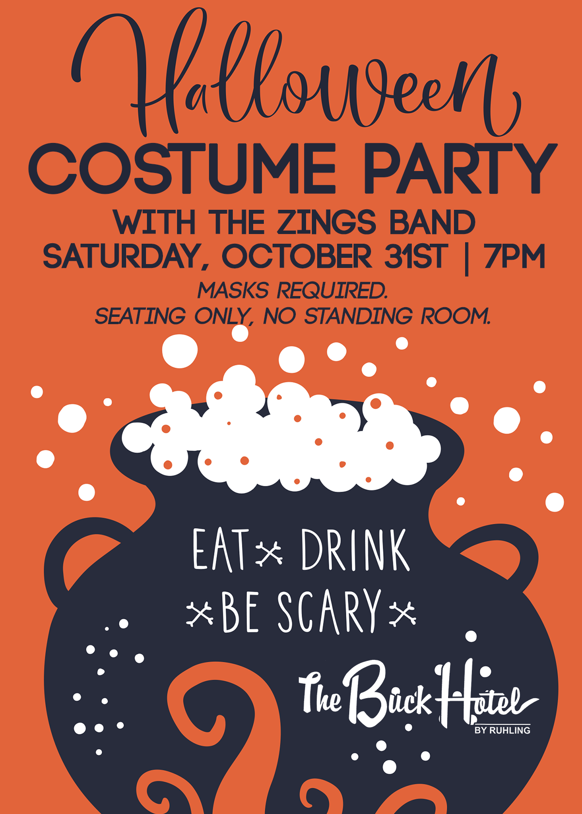 Halloween Costume Party with the Zings Band - Saturday, October 31st | 9pm. Masks required. Seating only, no standing room. Eat, Drink, Be scary - the Buck Hotel