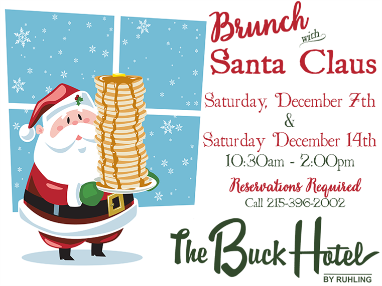 Brunch with santa Claus saturday, December 7th & saturday decemner 14th 10:30am - 2:00pm reservations required call 215-396-2002, the buck hotel by ruhling
