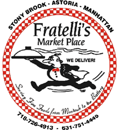 Fratelli's Market Place. Stony Brook, Astoria, Manhattan. We Deliver. Serving fine food from Montauk to the Battery. 718-726-4913. 631-751-4445
