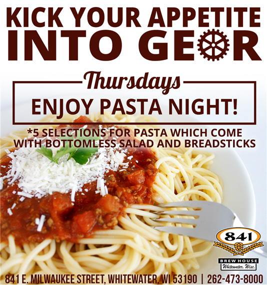 Kick your appetite into gear. Thursdays enjoy pasta night! 5 Selections for pasta which come with bottomless salad and breadsticks. 841 E. Milwaukee Street, Whitewater, WI 53190 | 262-473-8000