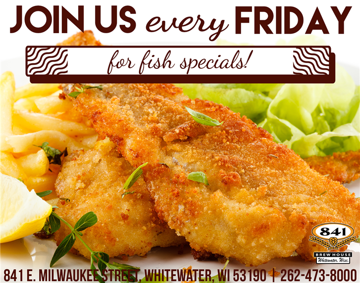 Join us every Friday for fish specials! 841 E. Milwaukee Street, Whitewater, WI 53190 | 262-473-8000