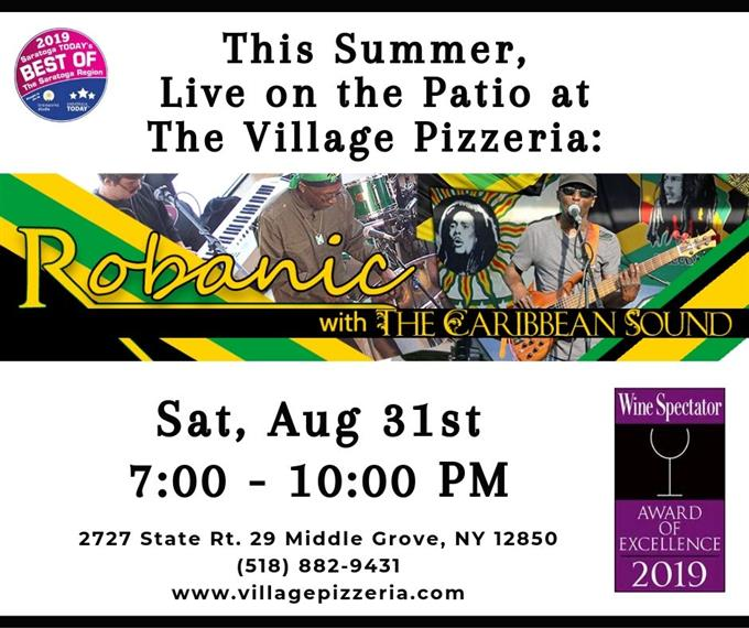 This summer, live on the patio at The Village Pizzeria. Robanic with the caribbean sound. Saturday, August 31st from 7 PM to 10 PM. 2727 State Route 29, middle grove, new york 12850. 518-882-9431.
