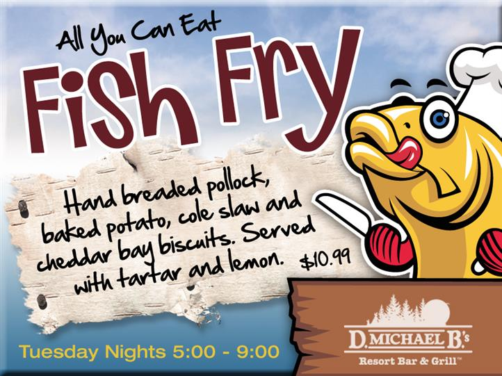 All You Can Eat Fish Fry. Hand breaded Pollock, baked potato, cole slaw and cheddar bay biscuits. Served with tartar and lemon  $10.99. Tuesday Nights 5 PM - 9 PM