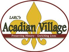 larc's acadian village preserving history enriching lives